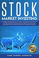 Stock Market Investing: A Complete Beginner's Guide to Build Your Passive Income with the Best Proven Strategies and Techniques in Stocks and Dividend Investing. Risk Management. Trader Psychology.