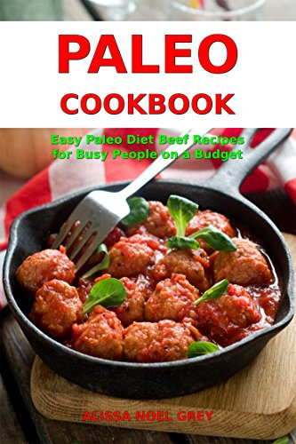 Paleo Cookbook: Easy Paleo Diet Beef Recipes for Busy People on a Budget (Free Gift): Gluten-free Diet Cookbook (Gluten-free and Low Carb Ketogenic Diet Cooking 1) (English Edition)