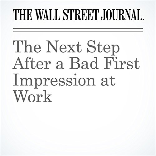The Next Step After a Bad First Impression at Work | Sue Shellenbarger