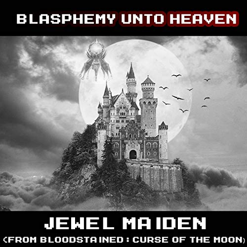 """Blasphemy Unto Heaven (From """"Bloodstained: Curse of the Moon"""")"""