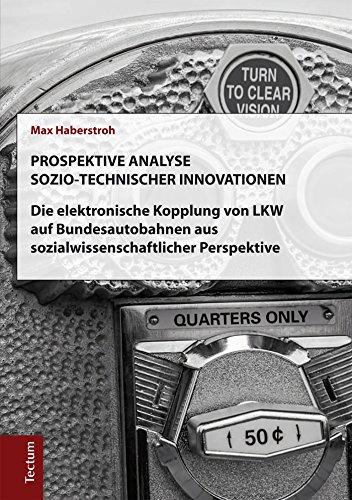 Prospektive Analyse sozio-technischer Innovationen: Die elektronische Kopplung von Lkw auf Bundesaut