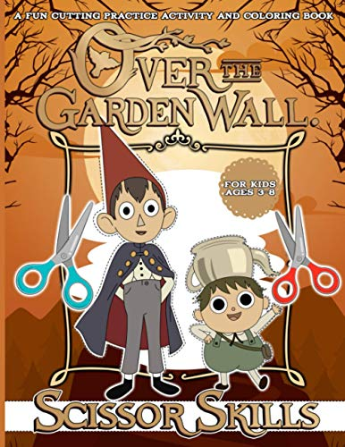 Over The Garden Wall Scissor Skills: Perfect Gift Fun Cutting Practice Activity Book Over The Garden Wall (Colouring Pages For Stress Relief)