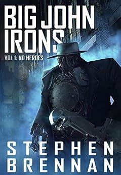 Big John Irons Vol 1: No Heroes by [Stephen Brennan]