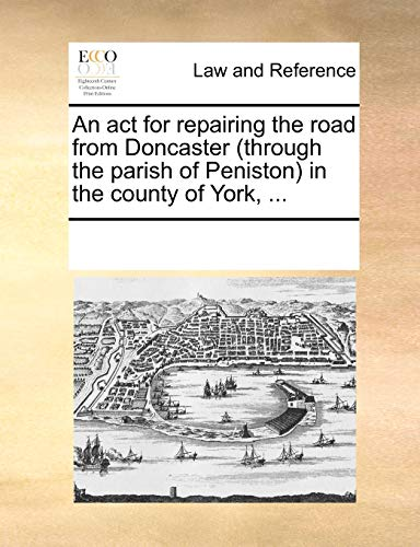 An act for repairing the road from Doncaster (through the parish of...