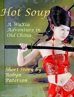Hot Soup: A Wuxia Martial Arts Fantasy of Old China