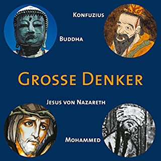 Konfuzius. Buddha. Jesus von Nazareth. Mohammed                   Autor:                                                                                                                                 Siddhartha Gautama                               Sprecher:                                                                                                                                 Achim Höppner                      Spieldauer: 1 Std.     45 Bewertungen     Gesamt 4,3