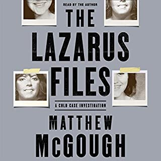 The Lazarus Files     A Cold Case Investigation              By:                                                                                                                                 Matthew McGough                               Narrated by:                                                                                                                                 Matthew McGough                      Length: 27 hrs and 12 mins     1 rating     Overall 3.0