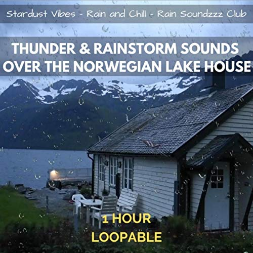 Thunder & Rainstorm Sounds over the Norwegian Lake House: One Hour (Loopable)