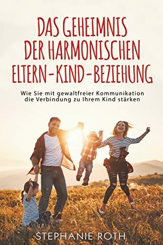 Das Geheimnis der harmonischen Eltern-Kind-Beziehung: Wie Sie mit gewaltfreier Kommunikation die Verbindung zu Ihrem Kind stärken
