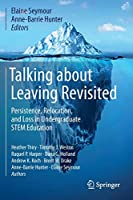 Talking about Leaving Revisited: Persistence, Relocation, and Loss in Undergraduate STEM Education