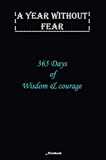 A Year without Fear Notebook: 365 Days of wisdom and courage: Notebook includes 110 pages with 6 x 9 inches The perfect gi...