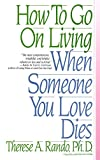 How To Go On Living When Someone You Love...