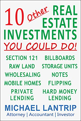 Real Estate Investing Books! - 10 Other Real Estate Investments: Section 121, Billboards, Raw Land, Storage Units, Wholesaling, Notes, Mobile Homes, Flipping, Private Lending, Hard Money Lending