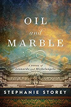 Oil and Marble: A Novel of Leonardo and Michelangelo by [Stephanie Storey]