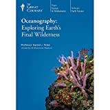 The Great Courses: Oceanography: Exploring Earth's Final Wilderness