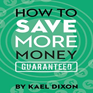 How to Save More Money Guaranteed                   By:                                                                                                                                 Kael Dixon                               Narrated by:                                                                                                                                 Timothy McKean                      Length: 36 mins     13 ratings     Overall 4.5