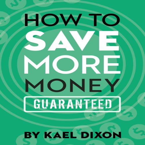 How to Save More Money Guaranteed audiobook cover art
