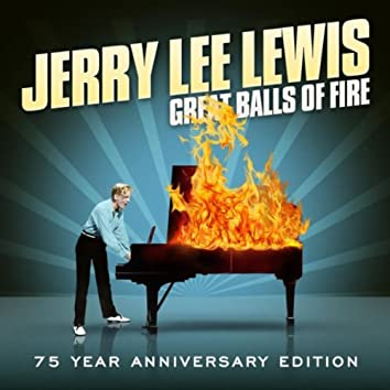 Great Balls Of Fire - 75 Year Anniversary Edition