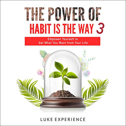 Page de couverture de The Power of Habit Is the Way 3: Empower Yourself to Get What You Want from Your Life
