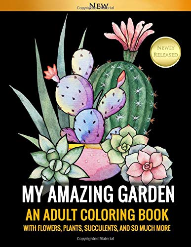 My Amazing Garden: An Adult Coloring Book With Flowers, Plants, Succulents, And So Much More
