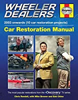 Wheeler Dealers Car Restoration Manual - 2003 onwards (10 car restoration projects): The most popular restorations from the Discovery Channel TV series (Restoration Manuals)