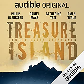 Treasure Island     An Audible Original Drama              Written by:                                                                                                                                 Robert Louis Stevenson,                                                                                        Marty Ross - adaptation                               Narrated by:                                                                                                                                 Philip Glenister,                                                                                        Daniel Mays,                                                                                        Catherine Tate,                                    Length: 6 hrs and 23 mins     1 rating     Overall 4.0