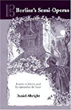 Berlioz's Semi-Operas: Roméo et Juliette and La damnation de Faust (Eastman Studies in Music) (Volume 14)