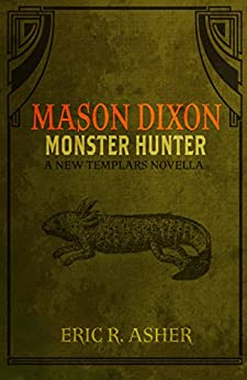 Mason Dixon - Monster Hunter: A New Templars Novella (Mason Dixon, Monster Hunter Book 1) by [Eric Asher]