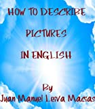 HOW TO DESCRIBE PICTURES IN ENGLISH FOR ENGLISH STUDENTS (English Edition)...