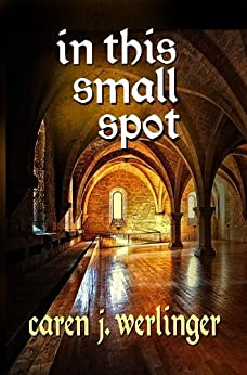 In This Small Spot by [Caren J. Werlinger]