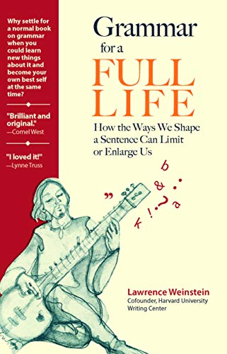 Grammar for a Full Life: How the Ways We Shape a Sentence Can Limit or Enlarge Us (English Edition)