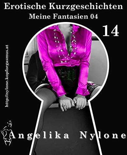 Erotische Kurzgeschichten 14 - Meine Fantasien 04