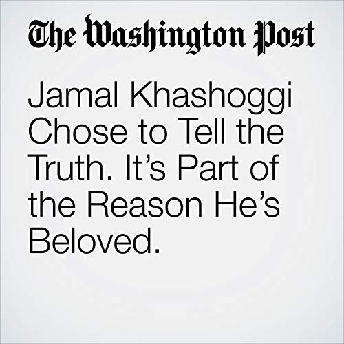 Jamal Khashoggi Chose to Tell the Truth. It's Part of the Reason He's Beloved. audiobook cover art