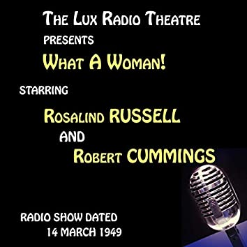 The Lux Radio Theatre, What A Woman! Starring Rosalind Russell and Robert Cummings