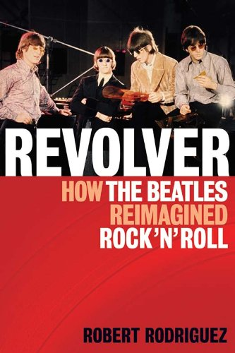 Revolver: How the Beatles Re-Imagined Rock 'n' Roll (English Edition)