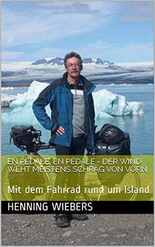 En Pédale, en Pédale - Der Wind weht meistens schräg von vorn: Mit dem Fahrrad rund um Island