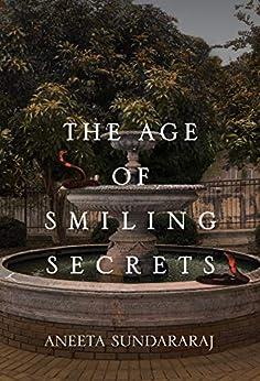 [Aneeta Sundararaj]のThe Age of Smiling Secrets: A Novel (English Edition)