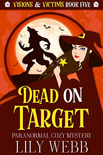 Dead On Target: Paranormal Cozy Mystery (Visions & Victims Book 5) by [Lily Webb]