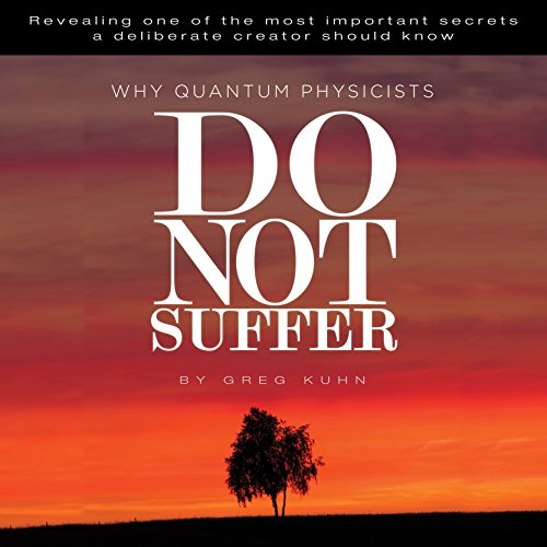 Why Quantum Physicists Do Not Suffer                   By:                                                                                                                                 Greg Kuhn                               Narrated by:                                                                                                                                 DJ Holte                      Length: 35 mins     Not rated yet     Overall 0.0