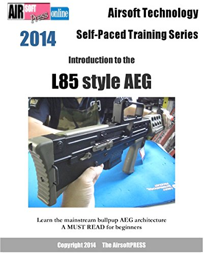 Airsoft Technology Self-Paced Training Series Introduction to the L85 style AEG (English Edition)