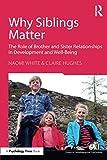 Why Siblings Matter (Essays in Developmental Psychology)