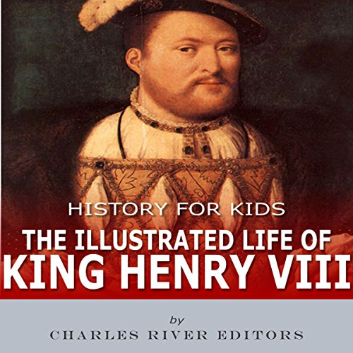 History for Kids: The Illustrated Life of King Henry VIII cover art