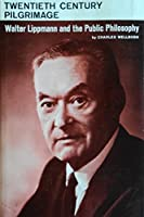 Twentieth Century Pilgrimage: Walter Lippman and the Public Philosophy