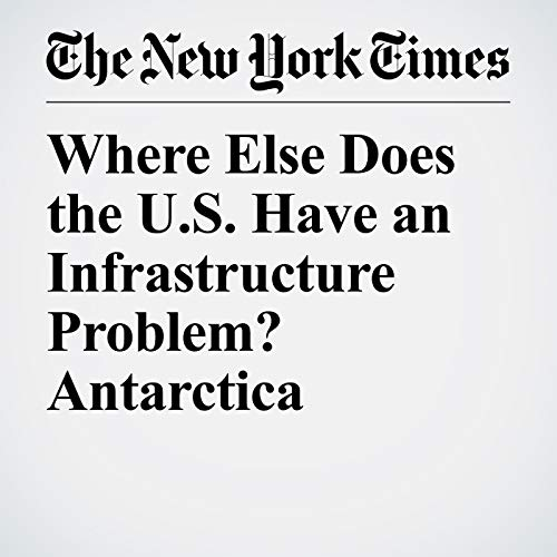Where Else Does the U.S. Have an Infrastructure Problem? Antarctica copertina