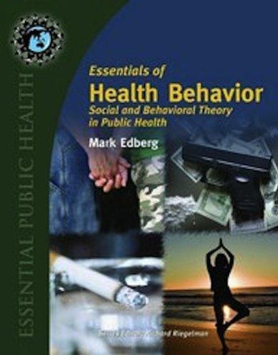 Essentials Of Health Behavior: Social And Behavioral Theory In Public Health (Essential Public Health)