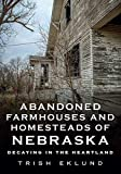 Abandoned Farmhouses and Homesteads of Nebraska: Decaying in the Heartland (America Through Time)