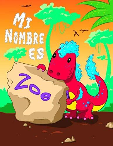 Mi Nombre es Zoe: Libro de trabajo de seguimiento de nombres y letras personalizado