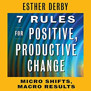 7 Rules for Positive, Productive Change: Micro Shifts, Macro Results audiobook cover art