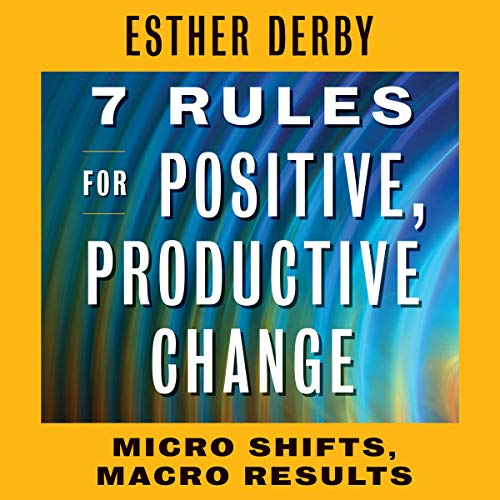 7 Rules for Positive, Productive Change: Micro Shifts, Macro Results Titelbild