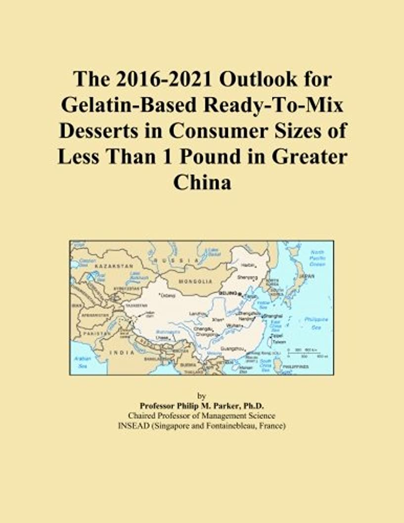 The 2016-2021 Outlook for Gelatin-Based Ready-To-Mix Desserts in Consumer Sizes of Less Than 1 Pound in Greater China